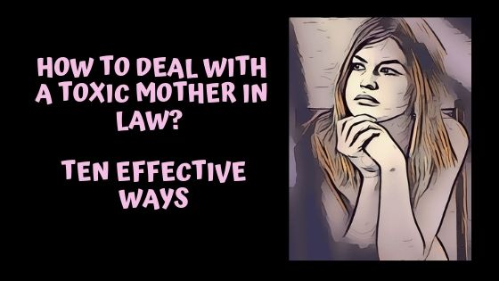 How to deal with a toxic mother in law