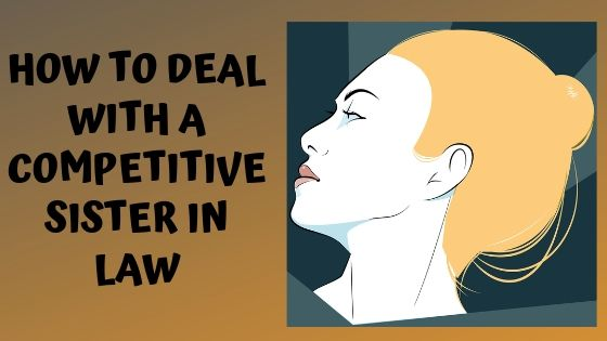 How to deal with a competitive sister in law?