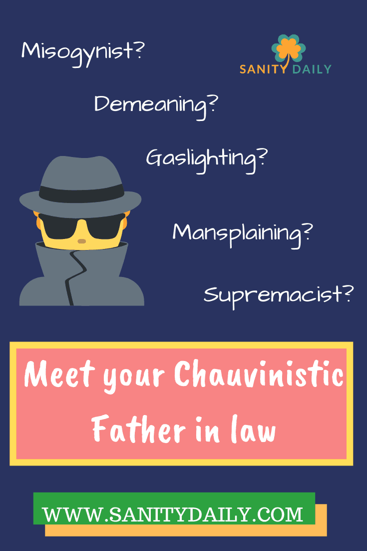 How to deal with a chauvinistic father in law