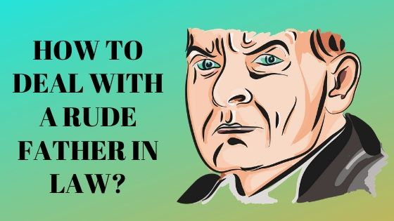 How to deal with a rude father in law