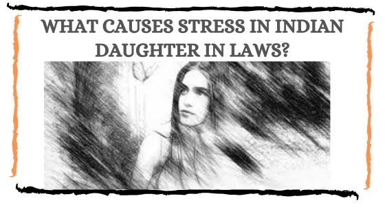 10 causes of stress in Indian daughter in laws that needs a reflection