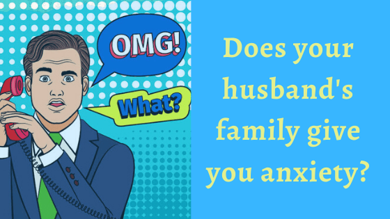 Does your husband's family give you anxiety