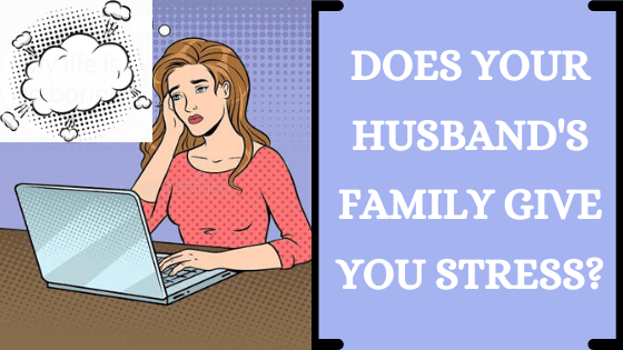 Does your husband's family give you stress