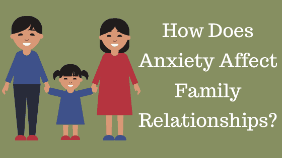 How does anxiety affect family relationships
