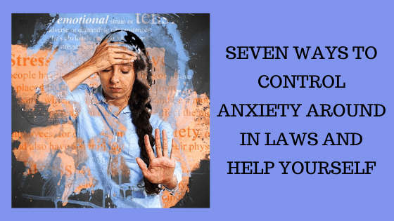 How to control anxiety around in laws