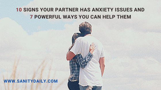 10 Signs Your Partner Has Anxiety issues and 7 Powerful Ways You can Help Them