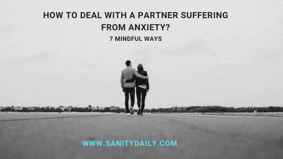 7 Mindful Ways To Deal With A Partner Suffering from Anxiety