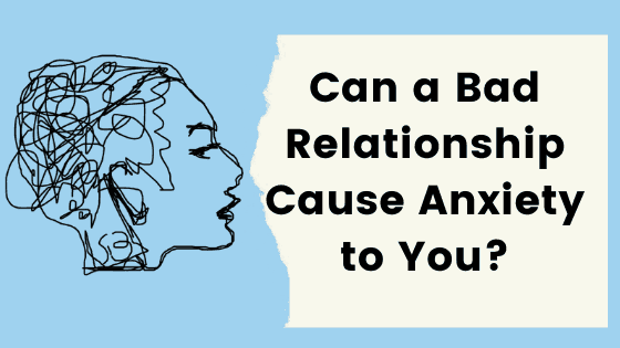 Can a bad relationship cause anxiety