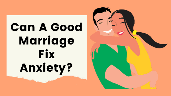 Can a good marriage fix anxiety