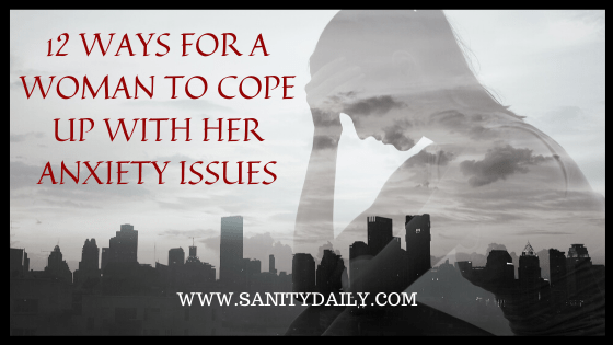How do I cope up with anxiety as a woman?