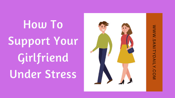 How To Support Your Girlfriend Under Stress