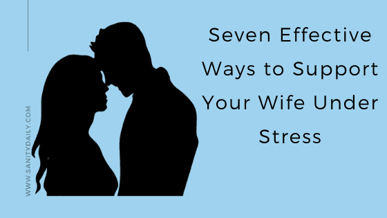 How to support your wife under stress