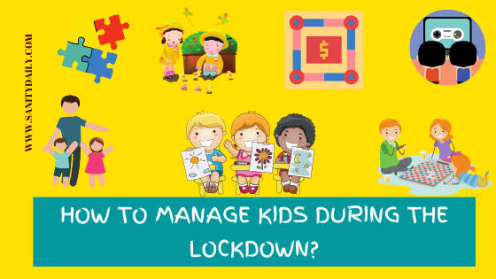 How To Manage Kids During The Lockdown?