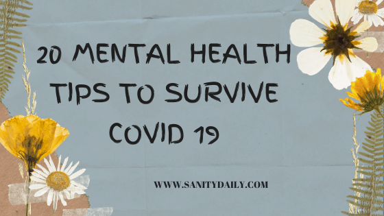 20 Mental Health Tips to Survive COVID 19