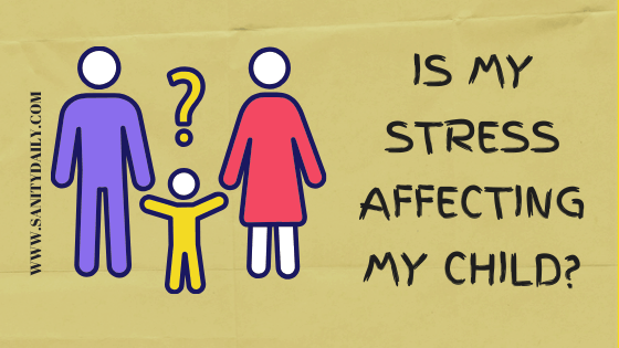 Is my stress affecting my child