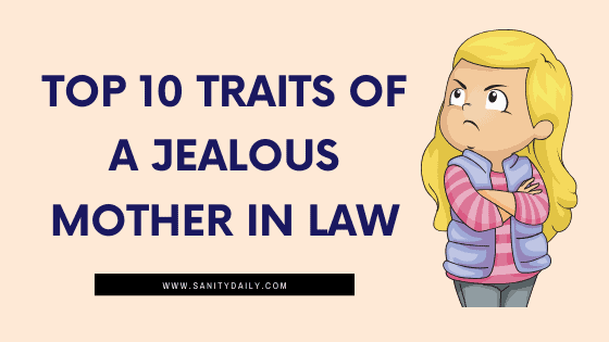 10 Traits of a Jealous Mother in Law