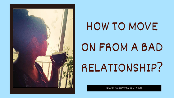 How To Move On From A Bad Relationship