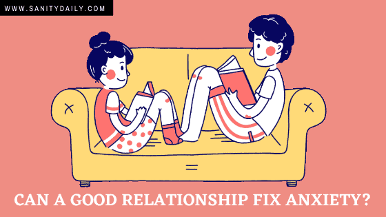 Can A Good Relationship Fix Anxiety?