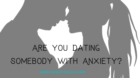 Are you dating somebody with anxiety