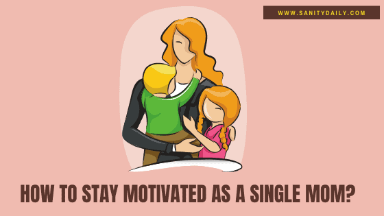 11 Terrific Ways For Staying Motivated As A Single Mom