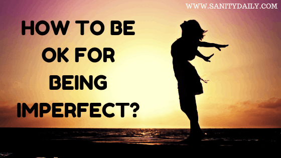 How to be ok for being imperfect