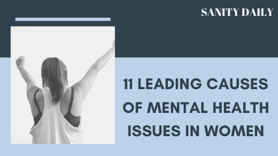 11 Leading Causes of Mental Health Issues In Women