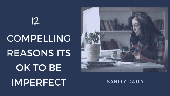 12 Compelling Reasons Its Ok To Be Imperfect