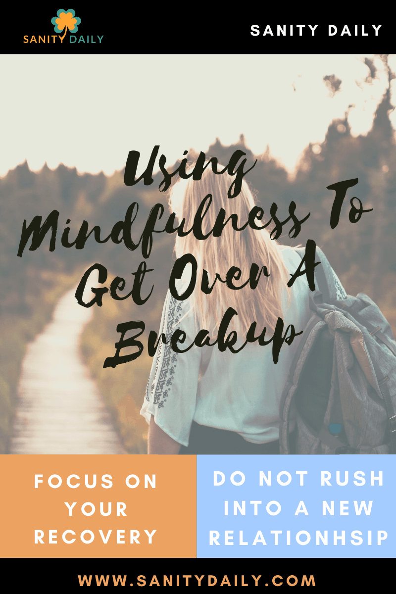 Using mindfulness to get over a breakup