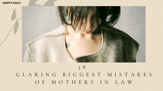 38 Glaring Biggest Mistakes Of Mothers in Law