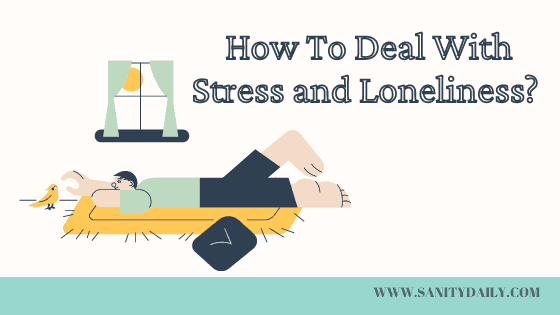 How To Deal with Stress and Loneliness?