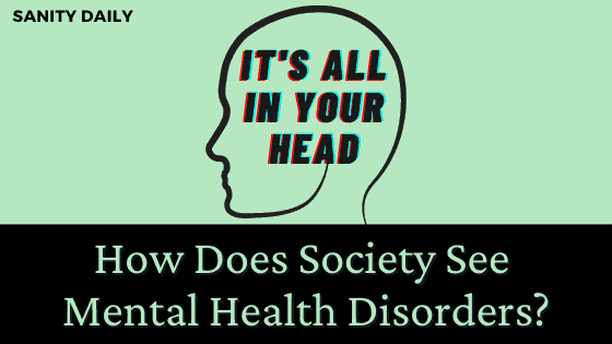 How does society see mental health disorders