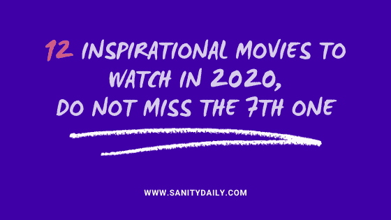 12 Inspirational Movies To Watch in 2020,Do Not Miss The 7th One