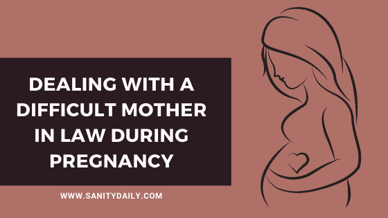 Dealing with a difficult mother in law during pregnancy