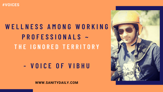 Wellness Among Working Professionals | The Ignored Territory – Voice of Vibhu