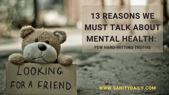 13 Reasons We Must Talk About Mental Health: Hard-Hitting Truths