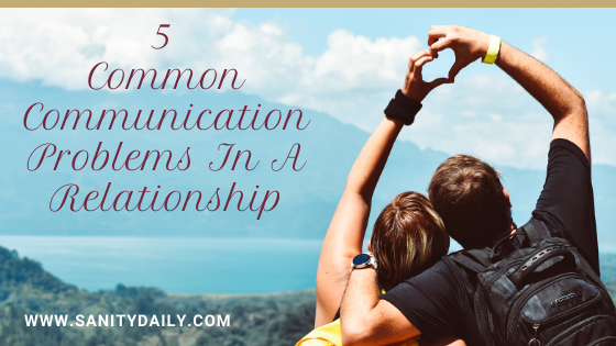5 Common Communication Problems In A Relationship