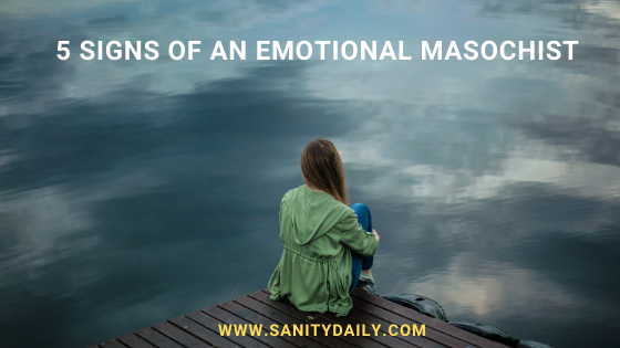 Are You An Emotional Masochist? Everything You Need To Know About Emotional Masochism