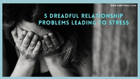 5 Dreadful Relationship Problems Leading to Stress
